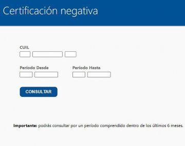 La consulta de Certificación Negativa se podrá realizar por un período comprendido dentro de los últimos 6 meses.